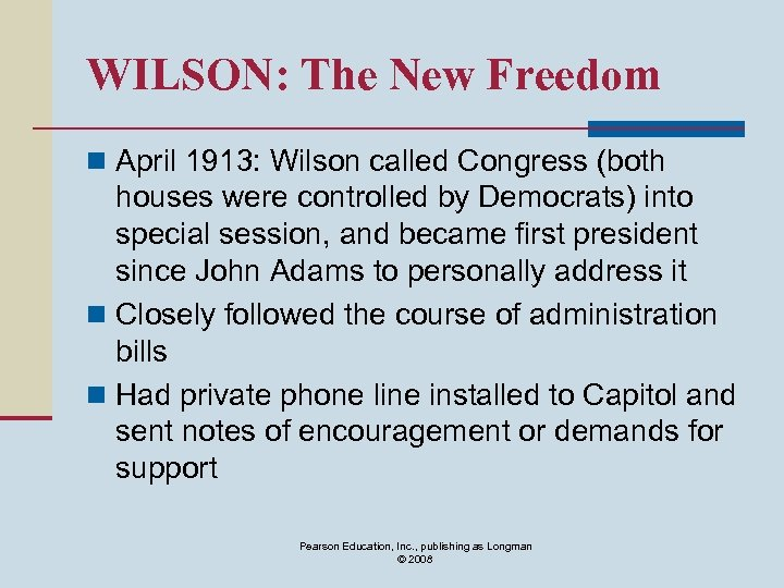 WILSON: The New Freedom n April 1913: Wilson called Congress (both houses were controlled