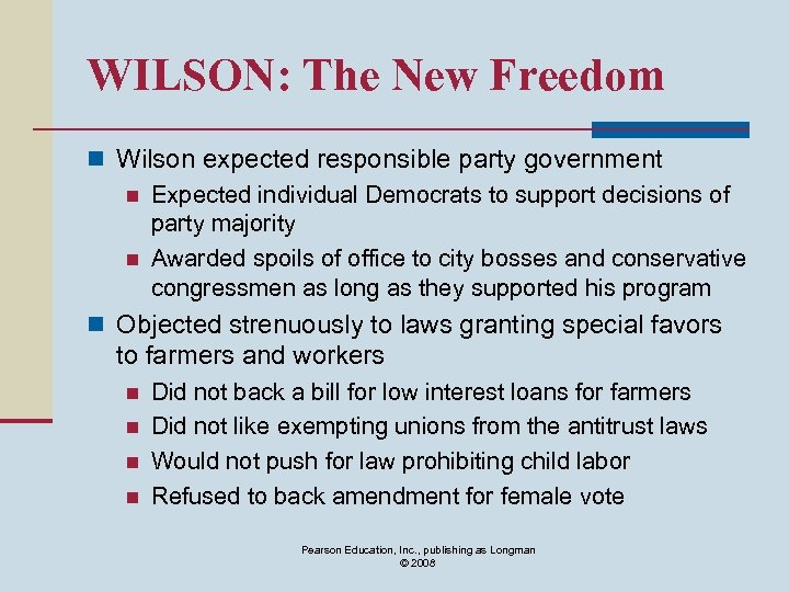 WILSON: The New Freedom n Wilson expected responsible party government n Expected individual Democrats