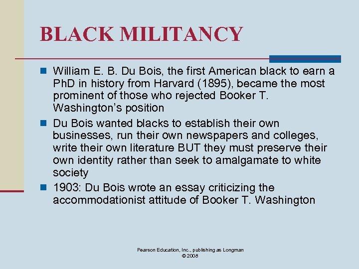 BLACK MILITANCY n William E. B. Du Bois, the first American black to earn
