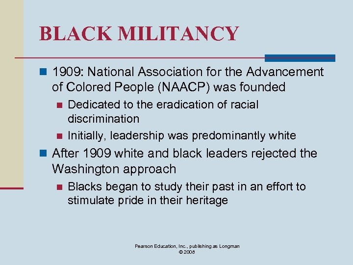 BLACK MILITANCY n 1909: National Association for the Advancement of Colored People (NAACP) was