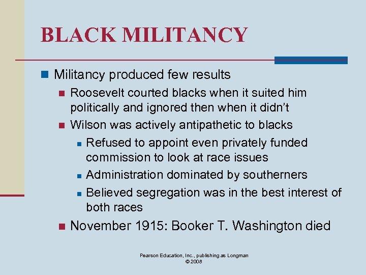 BLACK MILITANCY n Militancy produced few results n Roosevelt courted blacks when it suited