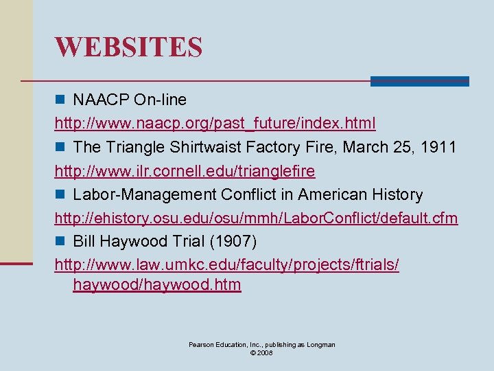 WEBSITES n NAACP On-line http: //www. naacp. org/past_future/index. html n The Triangle Shirtwaist Factory