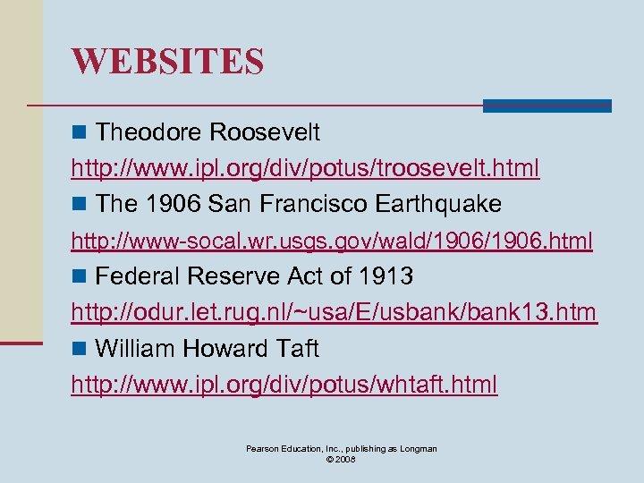 WEBSITES n Theodore Roosevelt http: //www. ipl. org/div/potus/troosevelt. html n The 1906 San Francisco