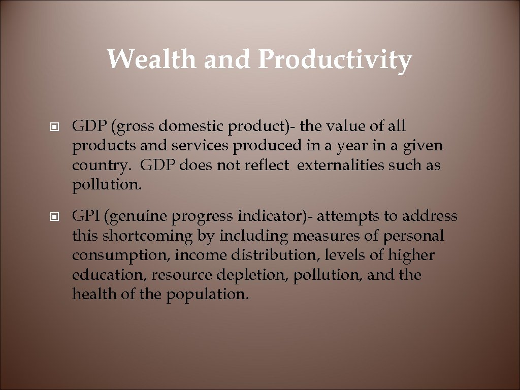 Wealth and Productivity © GDP (gross domestic product)- the value of all products and