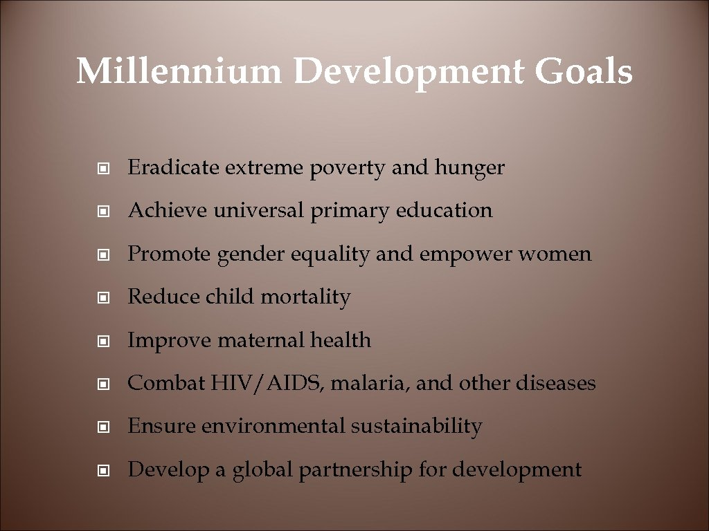 Millennium Development Goals © Eradicate extreme poverty and hunger © Achieve universal primary education
