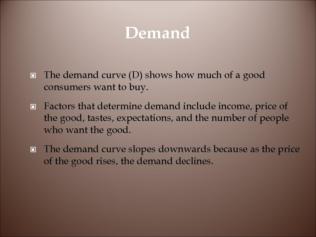 Demand © The demand curve (D) shows how much of a good consumers want
