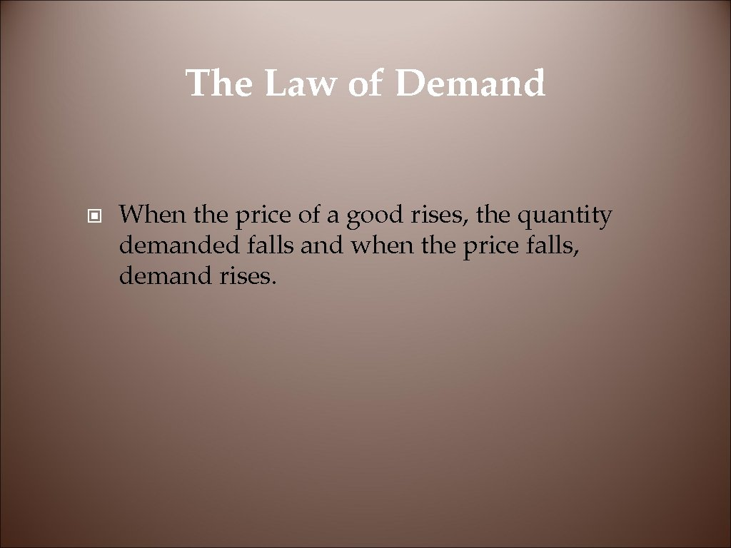 The Law of Demand © When the price of a good rises, the quantity