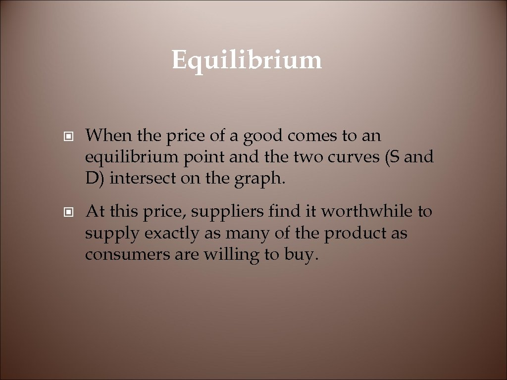 Equilibrium © © When the price of a good comes to an equilibrium point