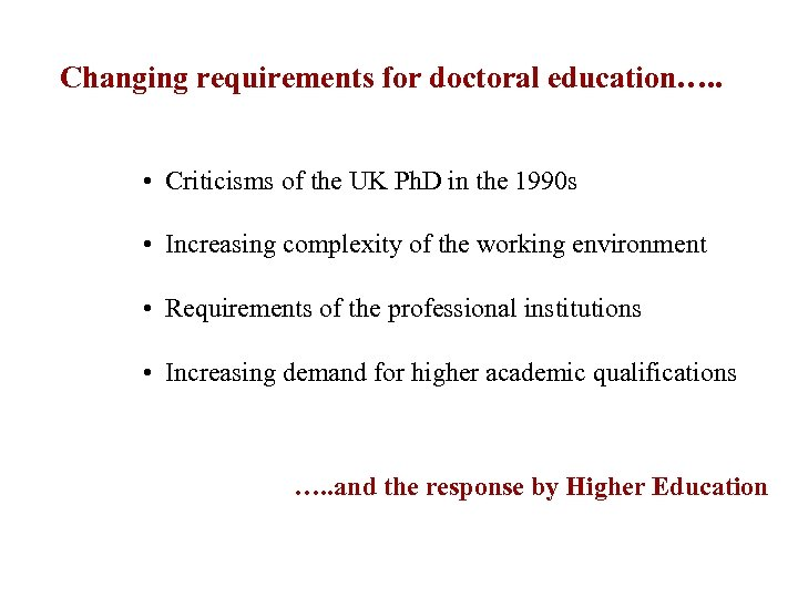 Changing requirements for doctoral education…. . • Criticisms of the UK Ph. D in