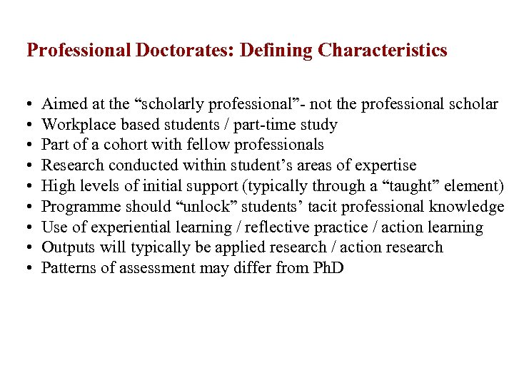 """Professional Doctorates: Defining Characteristics • • • Aimed at the """"scholarly professional""""- not the"""