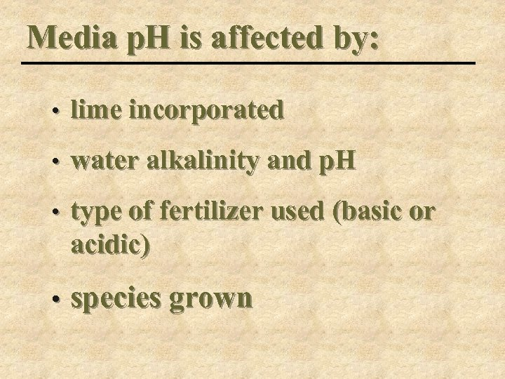 Media p. H is affected by: • lime incorporated • water alkalinity and p.