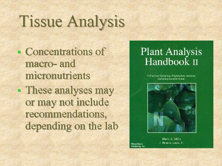 Tissue Analysis Concentrations of macro- and micronutrients § These analyses may or may not