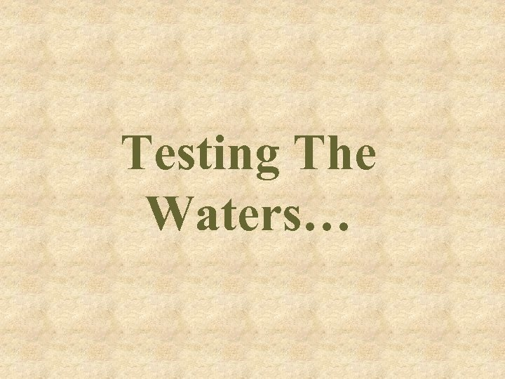 Testing The Waters…