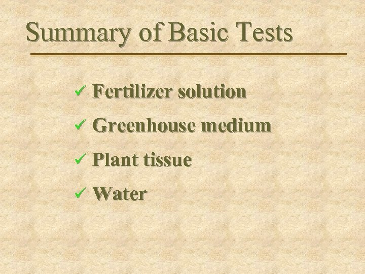 Summary of Basic Tests ü Fertilizer solution ü Greenhouse medium ü Plant tissue ü