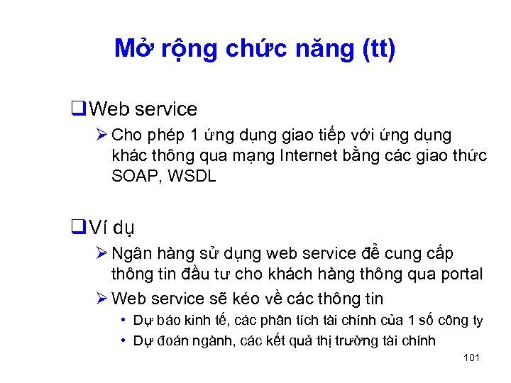 Mở rộng chức năng (tt) q Web service Ø Cho phép 1 ứng dụng
