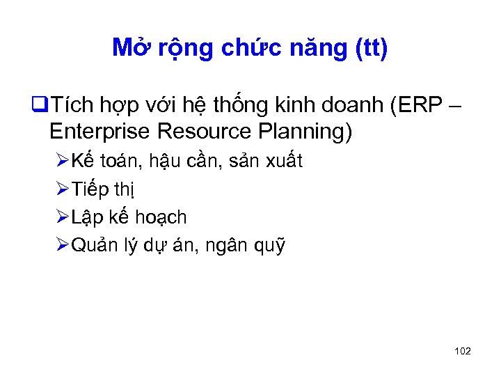 Mở rộng chức năng (tt) q. Tích hợp với hệ thống kinh doanh (ERP