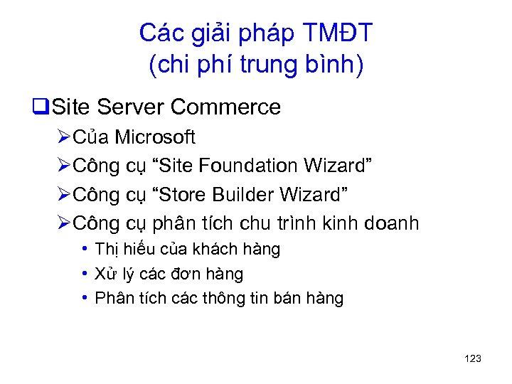 Các giải pháp TMĐT (chi phí trung bình) q. Site Server Commerce ØCủa Microsoft