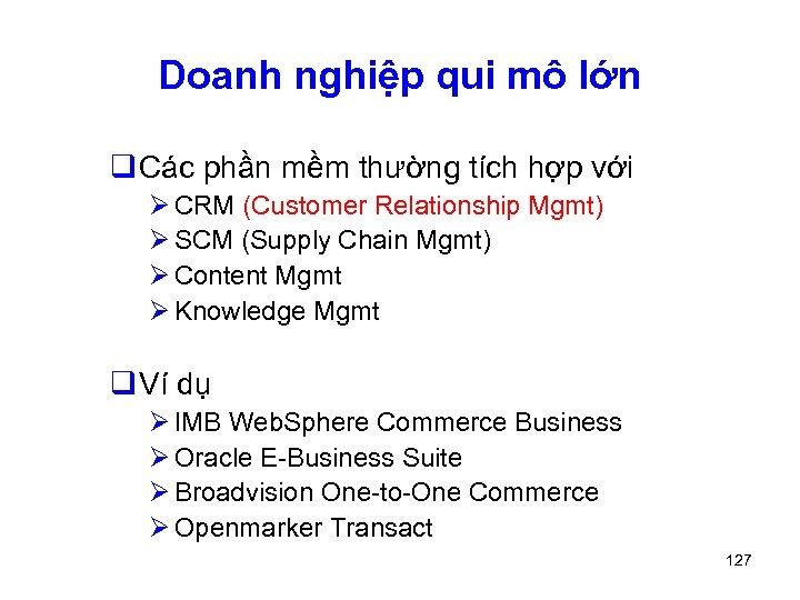 Doanh nghiệp qui mô lớn q Các phần mềm thường tích hợp với Ø
