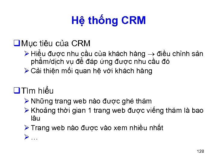 Hệ thống CRM q Mục tiêu của CRM Ø Hiểu được nhu cầu của