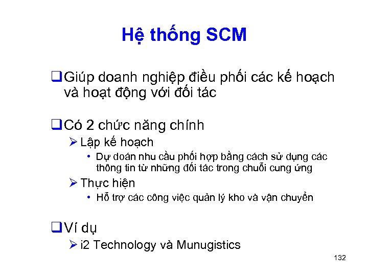 Hệ thống SCM q Giúp doanh nghiệp điều phối các kế hoạch và hoạt
