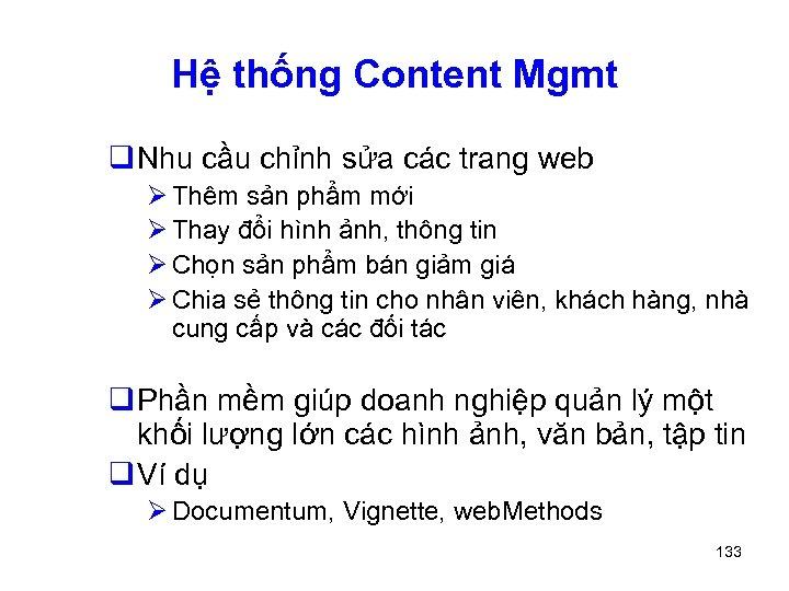 Hệ thống Content Mgmt q Nhu cầu chỉnh sửa các trang web Ø Thêm