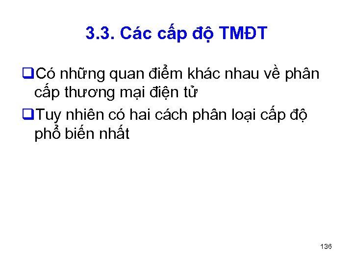 3. 3. Các cấp độ TMĐT q. Có những quan điểm khác nhau về
