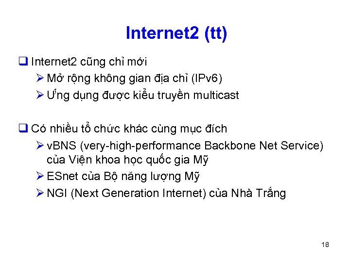 Internet 2 (tt) q Internet 2 cũng chỉ mới Ø Mở rộng không gian