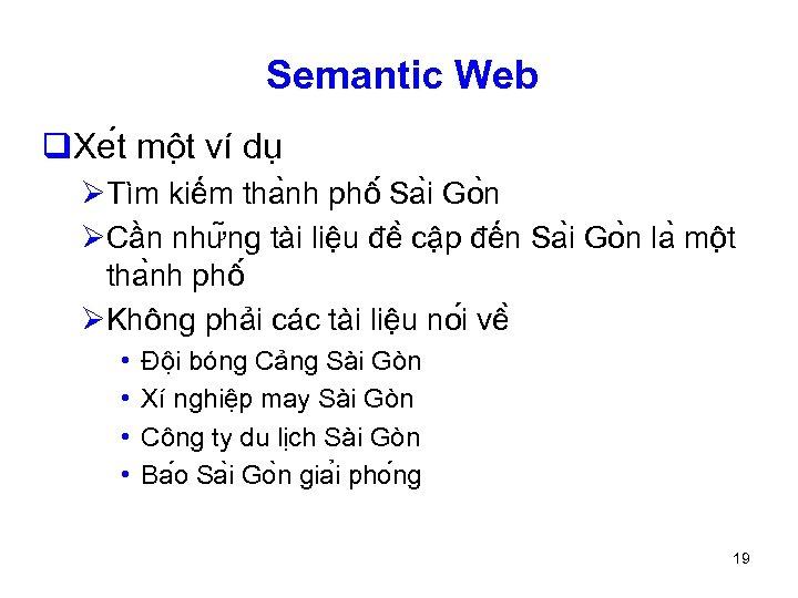 Semantic Web q. Xe t mô t ví dụ ØTìm kiếm tha nh phô