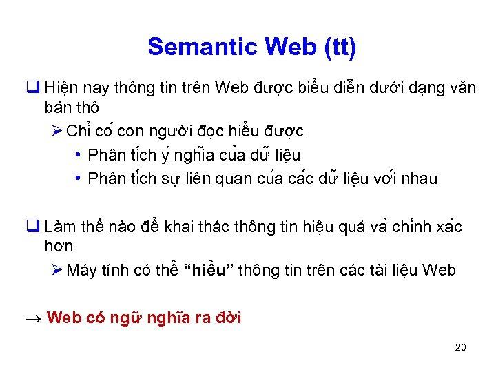 Semantic Web (tt) q Hiện nay thông tin trên Web được biểu diễn dưới