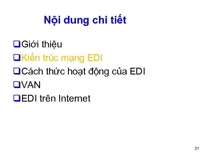 Nội dung chi tiết q. Giới thiệu q. Kiến trúc mạng EDI q. Cách
