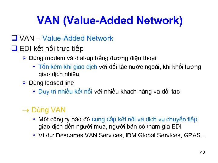 VAN (Value-Added Network) q VAN – Value-Added Network q EDI kết nối trực tiếp