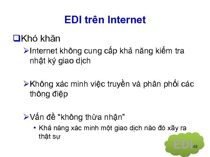 EDI trên Internet q. Khó khăn ØInternet không cung cấp khả năng kiểm tra