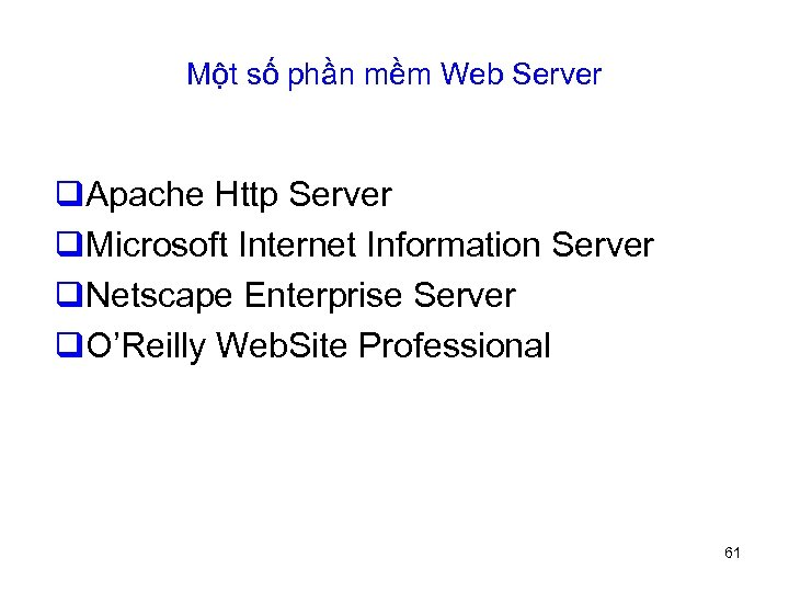 Một số phần mềm Web Server q. Apache Http Server q. Microsoft Internet Information