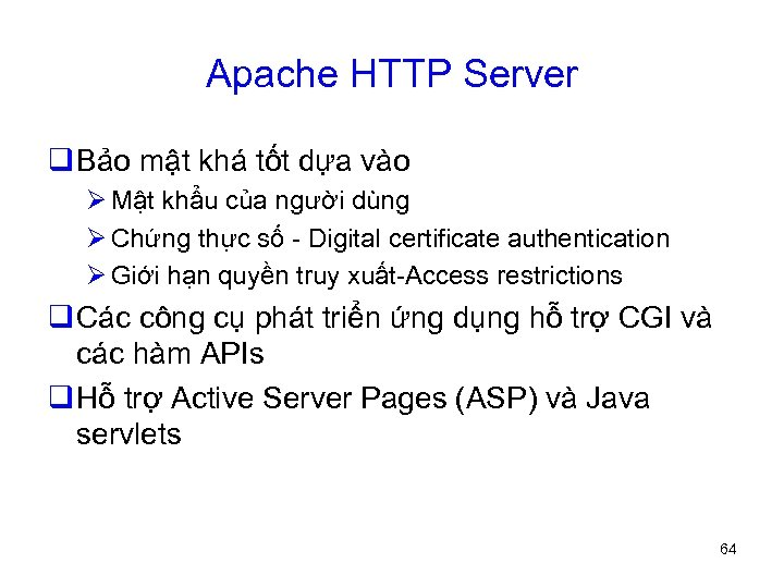 Apache HTTP Server q Bảo mật khá tốt dựa vào Ø Mật khẩu của