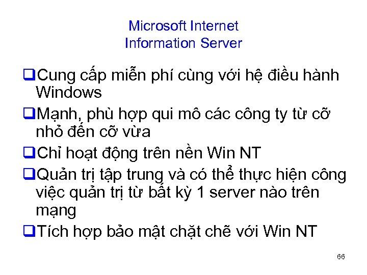 Microsoft Internet Information Server q. Cung cấp miễn phí cùng với hệ điều hành