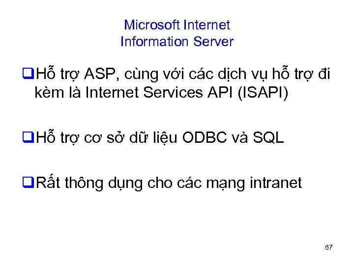 Microsoft Internet Information Server q. Hỗ trợ ASP, cùng với các dịch vụ hỗ