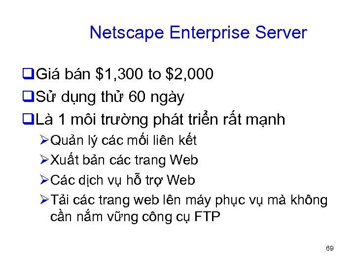 Netscape Enterprise Server q. Giá bán $1, 300 to $2, 000 q. Sử dụng
