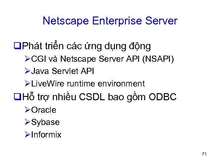 Netscape Enterprise Server q. Phát triển các ứng dụng động ØCGI và Netscape Server