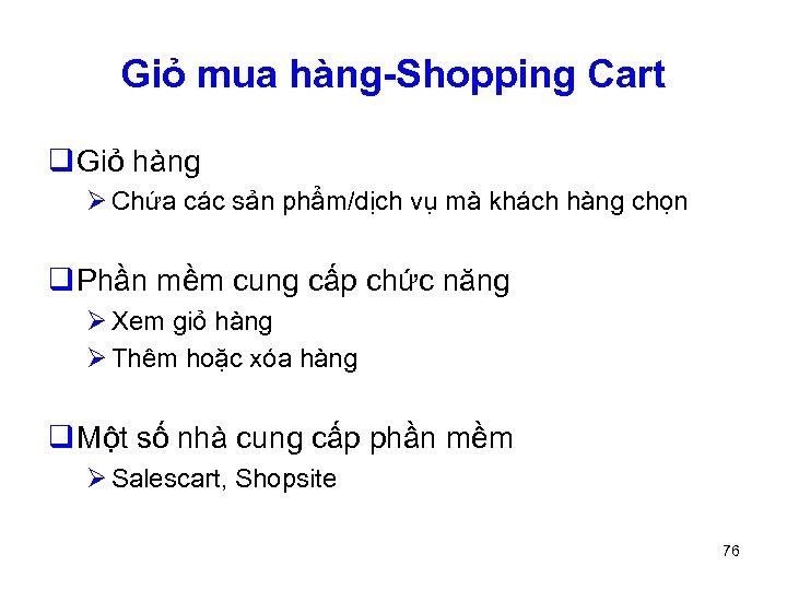 Giỏ mua hàng-Shopping Cart q Giỏ hàng Ø Chứa các sản phẩm/dịch vụ mà