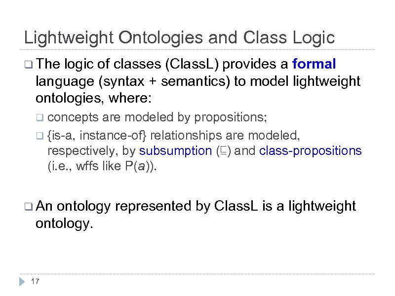 Lightweight Ontologies and Class Logic q The logic of classes (Class. L) provides a