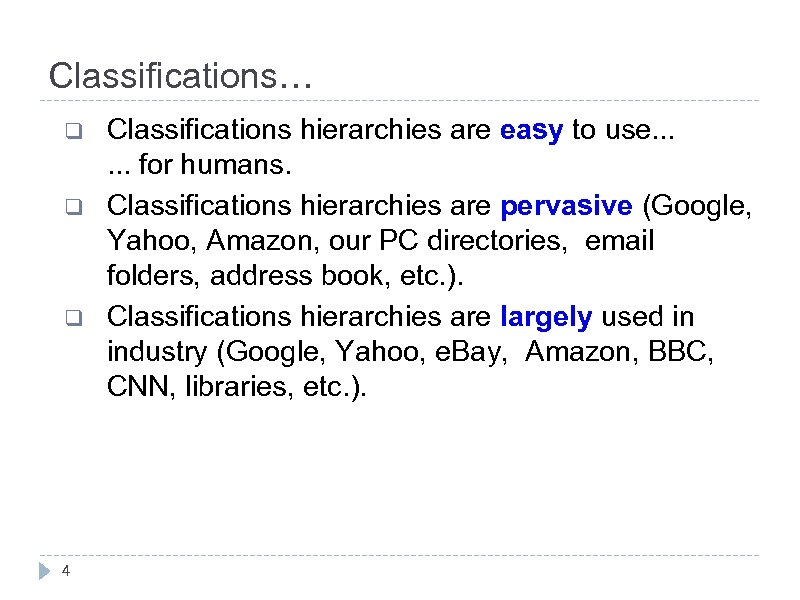 Classifications… q q q 4 Classifications hierarchies are easy to use. . . for