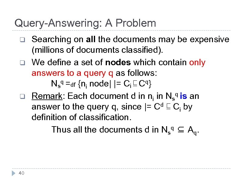 Query-Answering: A Problem q q q 40 Searching on all the documents may be