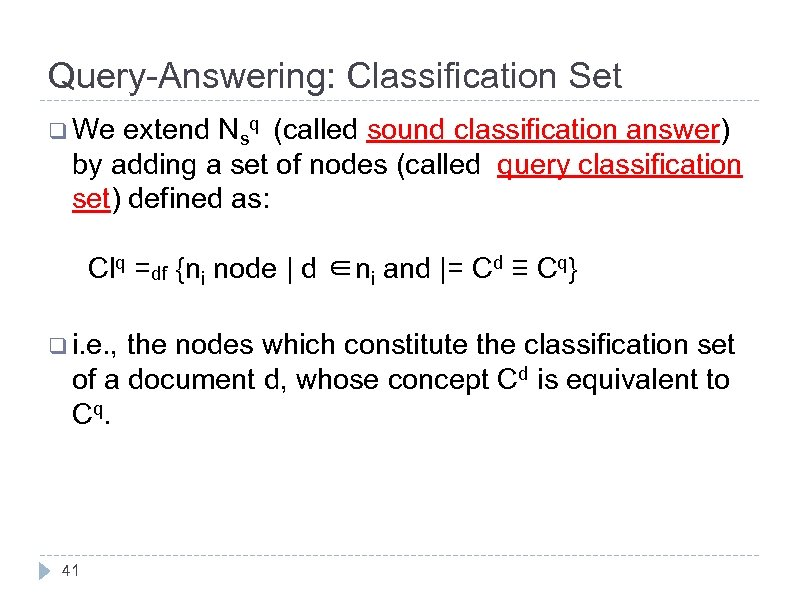 Query-Answering: Classification Set q We extend Nsq (called sound classification answer) by adding a