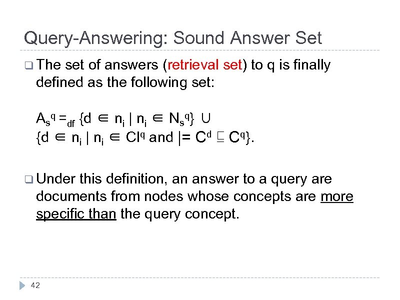 Query-Answering: Sound Answer Set q The set of answers (retrieval set) to q is