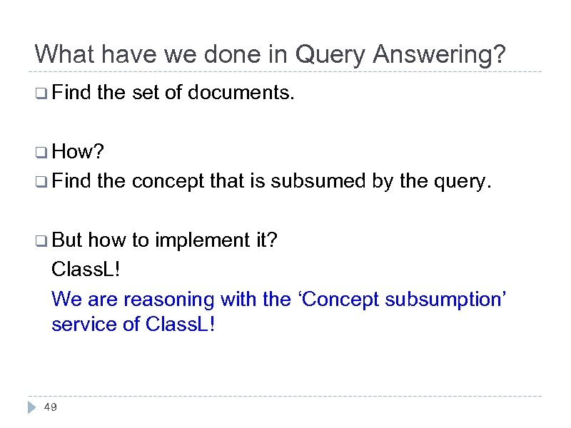 What have we done in Query Answering? q Find the set of documents. q
