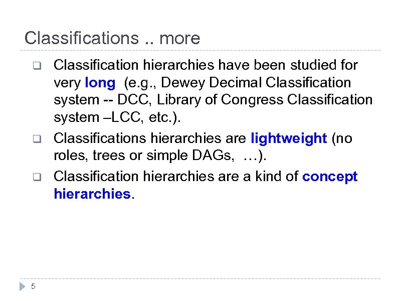 Classifications. . more q q q 5 Classification hierarchies have been studied for very