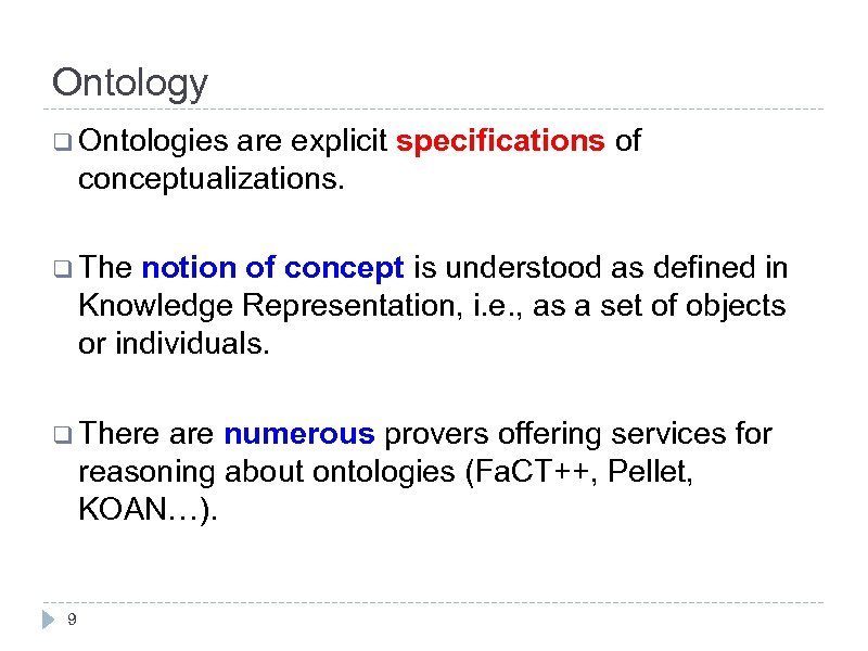 Ontology q Ontologies are explicit specifications of conceptualizations. q The notion of concept is