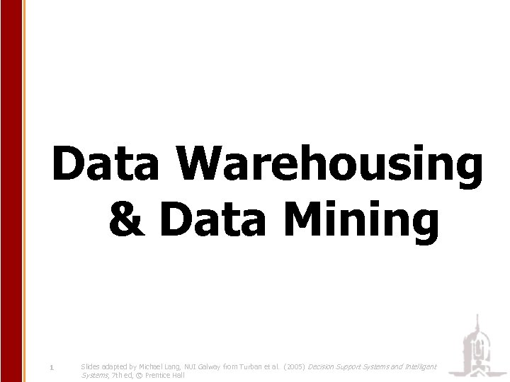Data Warehousing & Data Mining 1 Slides adapted by Michael Lang, NUI Galway from