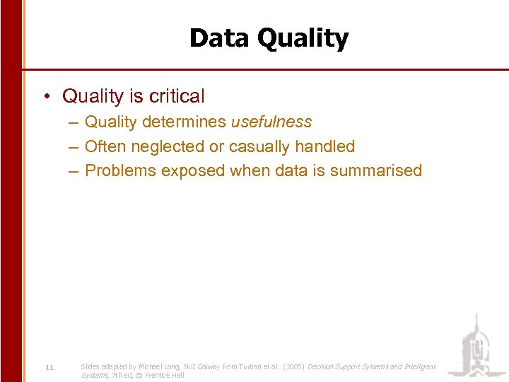 Data Quality • Quality is critical – Quality determines usefulness – Often neglected or