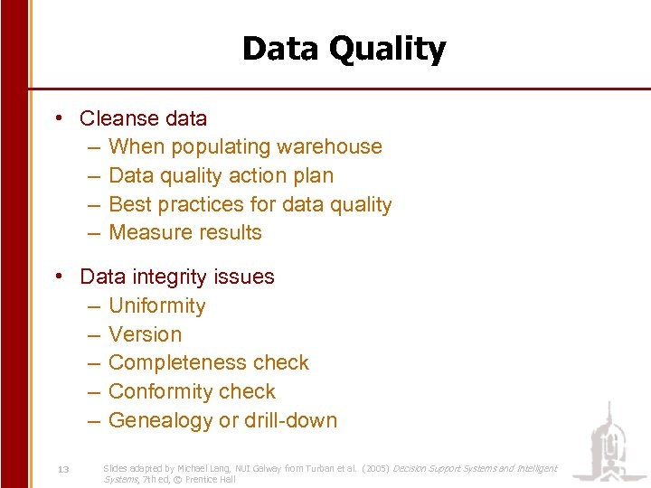 Data Quality • Cleanse data – When populating warehouse – Data quality action plan